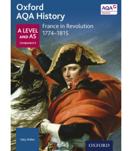Oxford AQA History: A Level and AS Component 2: France in Revolution 1774-1814