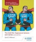 Access to History for the IB Diploma: The Cold War: Superpower tensions and rivalries (20th century) Study and Revision Guide: